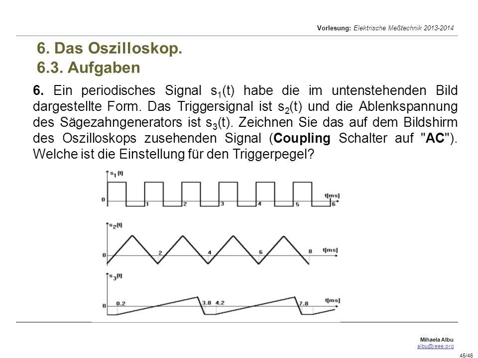 Mihaela Albu albu@ieee.org Vorlesung: Elektrische Meßtechnik 2013-2014 45/46 6.