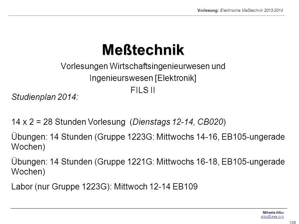 Mihaela Albu albu@ieee.org Vorlesung: Elektrische Meßtechnik 2013-2014 1/25 Meßtechnik Meßtechnik Vorlesungen Wirtschaftsingenieurwesen und Ingenieurs