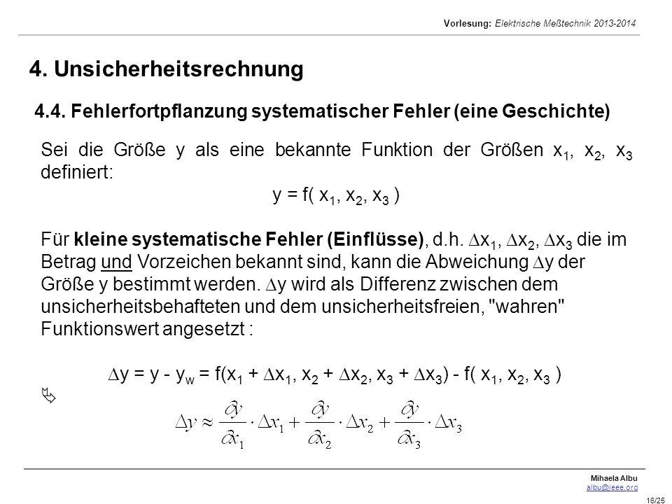 Mihaela Albu albu@ieee.org Vorlesung: Elektrische Meßtechnik 2013-2014 16/25 4. Unsicherheitsrechnung 4.4. Fehlerfortpflanzung systematischer Fehler (