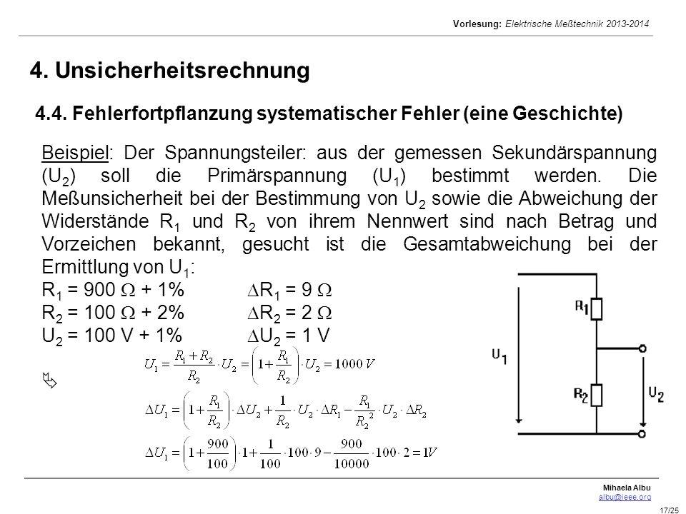 Mihaela Albu albu@ieee.org Vorlesung: Elektrische Meßtechnik 2013-2014 17/25 4. Unsicherheitsrechnung 4.4. Fehlerfortpflanzung systematischer Fehler (