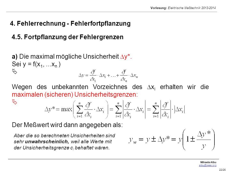 Mihaela Albu albu@ieee.org Vorlesung: Elektrische Meßtechnik 2013-2014 22/25 a) Die maximal mögliche Unsicherheit  y*. Sei y = f(x 1,...x n )  Wegen