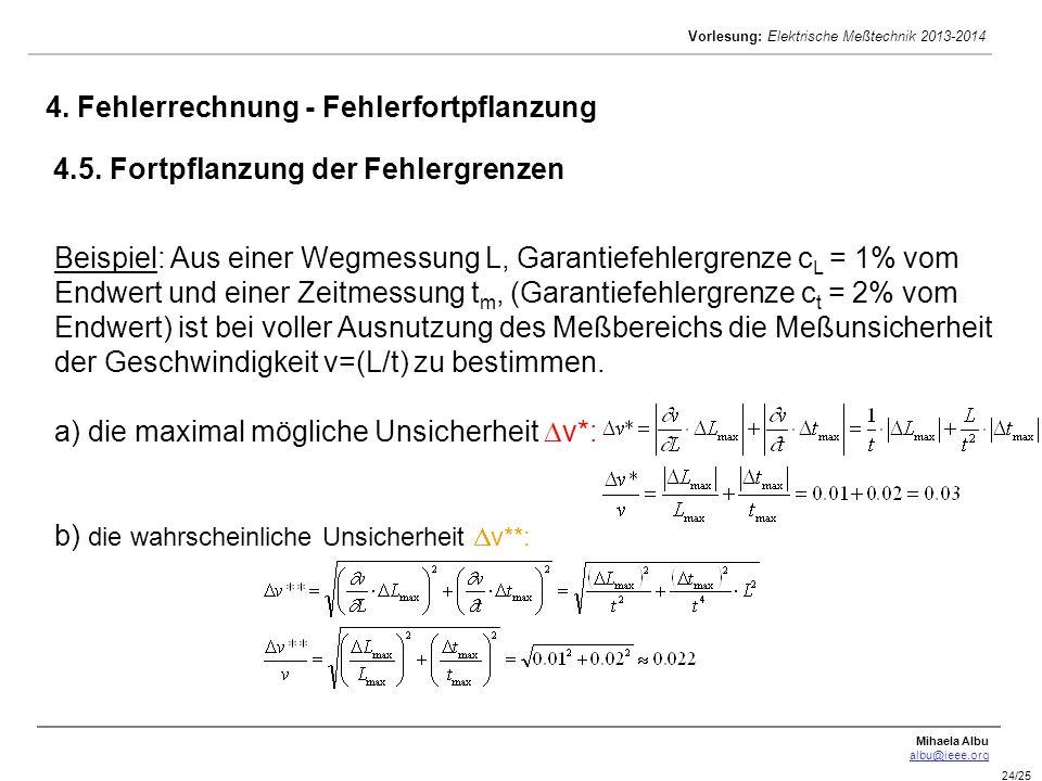 Mihaela Albu albu@ieee.org Vorlesung: Elektrische Meßtechnik 2013-2014 24/25 Beispiel: Aus einer Wegmessung L, Garantiefehlergrenze c L = 1% vom Endwe