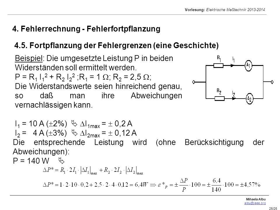 Mihaela Albu albu@ieee.org Vorlesung: Elektrische Meßtechnik 2013-2014 25/25 Beispiel: Die umgesetzte Leistung P in beiden Widerständen soll ermittelt