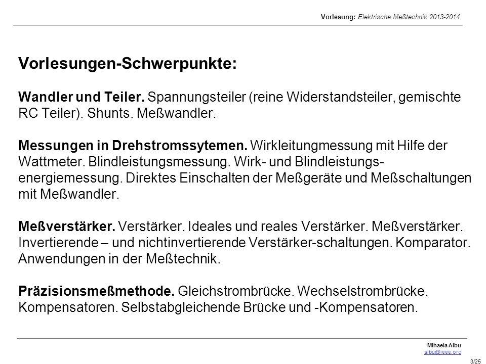 Mihaela Albu albu@ieee.org Vorlesung: Elektrische Meßtechnik 2013-2014 3/25 Vorlesungen-Schwerpunkte: Wandler und Teiler. Spannungsteiler (reine Wider