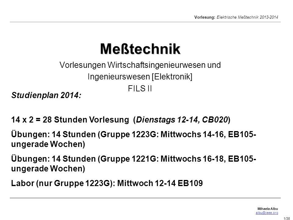 Mihaela Albu albu@ieee.org Vorlesung: Elektrische Meßtechnik 2013-2014 1/38 Meßtechnik Meßtechnik Vorlesungen Wirtschaftsingenieurwesen und Ingenieurs