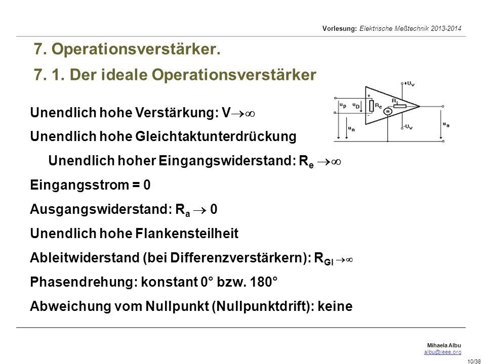 Mihaela Albu albu@ieee.org Vorlesung: Elektrische Meßtechnik 2013-2014 10/38 7. Operationsverstärker. 7. 1. Der ideale Operationsverstärker Unendlich