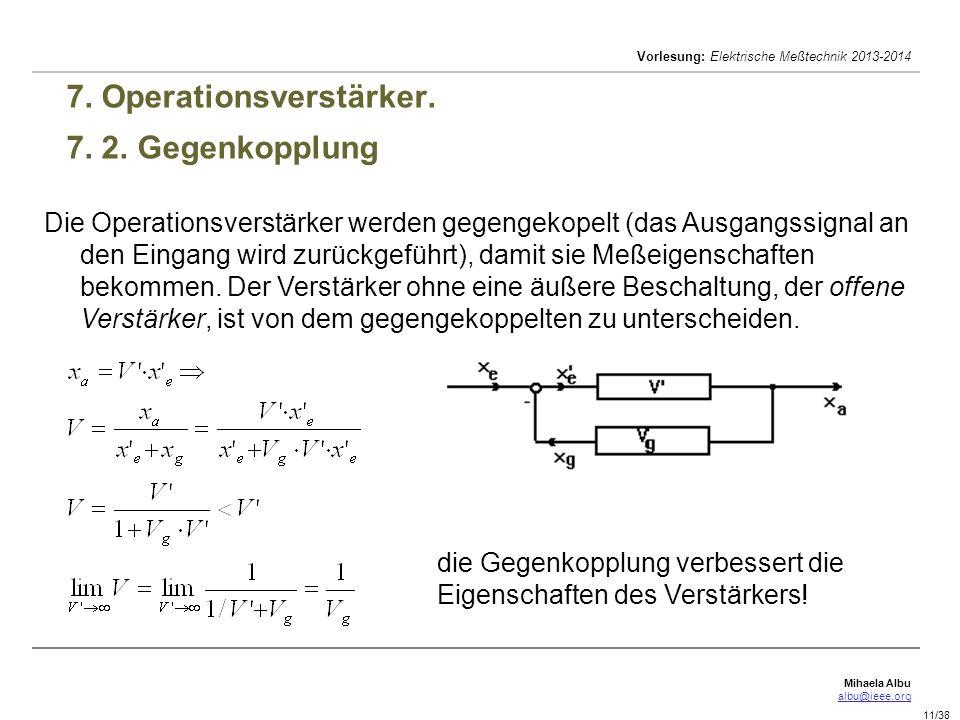 Mihaela Albu albu@ieee.org Vorlesung: Elektrische Meßtechnik 2013-2014 11/38 7. Operationsverstärker. 7. 2. Gegenkopplung Die Operationsverstärker wer