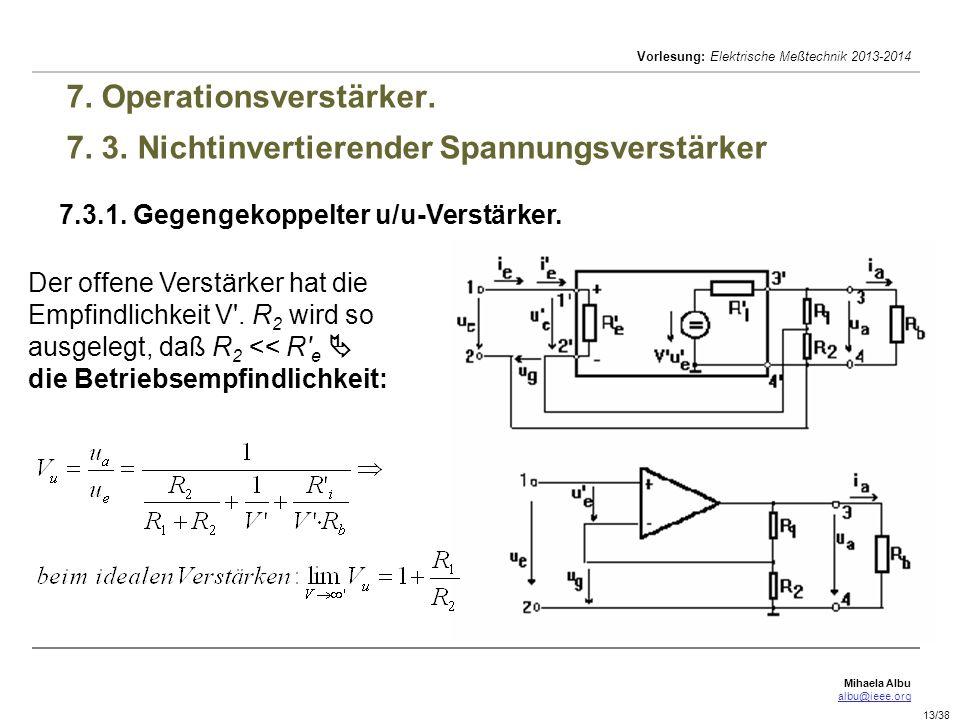 Mihaela Albu albu@ieee.org Vorlesung: Elektrische Meßtechnik 2013-2014 13/38 7. Operationsverstärker. 7. 3. Nichtinvertierender Spannungsverstärker 7.