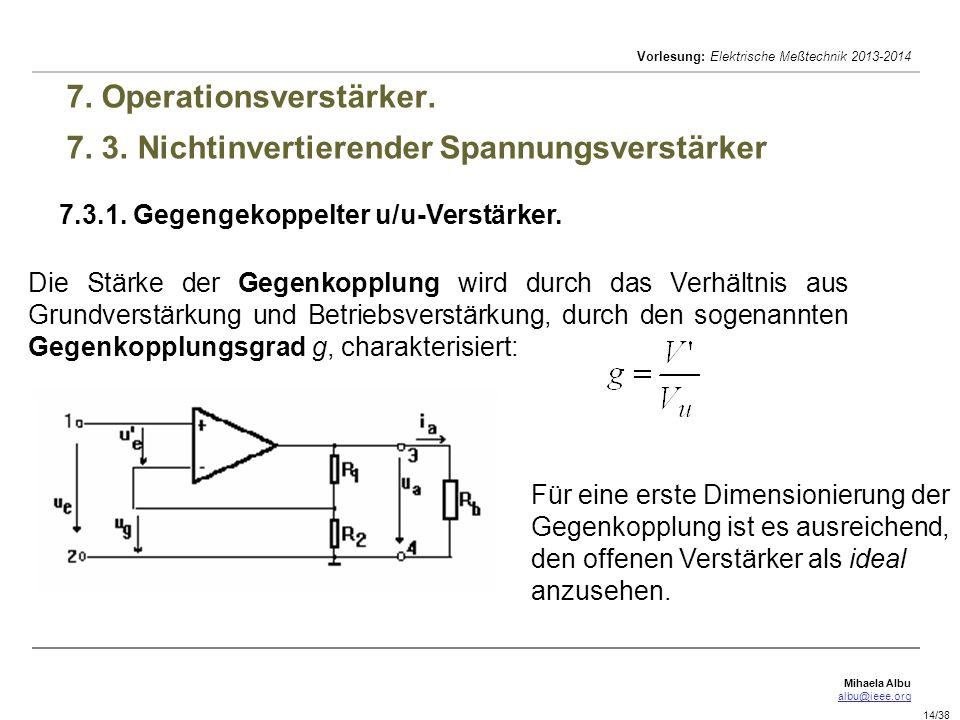Mihaela Albu albu@ieee.org Vorlesung: Elektrische Meßtechnik 2013-2014 14/38 7. Operationsverstärker. 7. 3. Nichtinvertierender Spannungsverstärker 7.