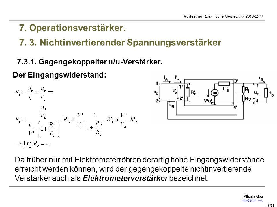 Mihaela Albu albu@ieee.org Vorlesung: Elektrische Meßtechnik 2013-2014 15/38 7. Operationsverstärker. 7. 3. Nichtinvertierender Spannungsverstärker 7.