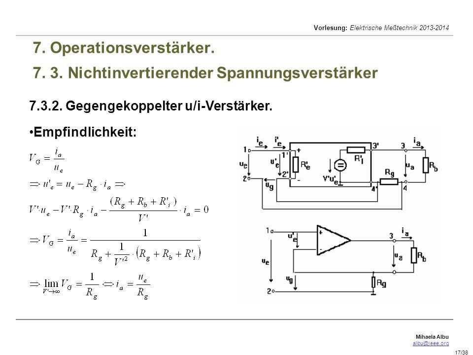 Mihaela Albu albu@ieee.org Vorlesung: Elektrische Meßtechnik 2013-2014 17/38 7. Operationsverstärker. 7. 3. Nichtinvertierender Spannungsverstärker 7.