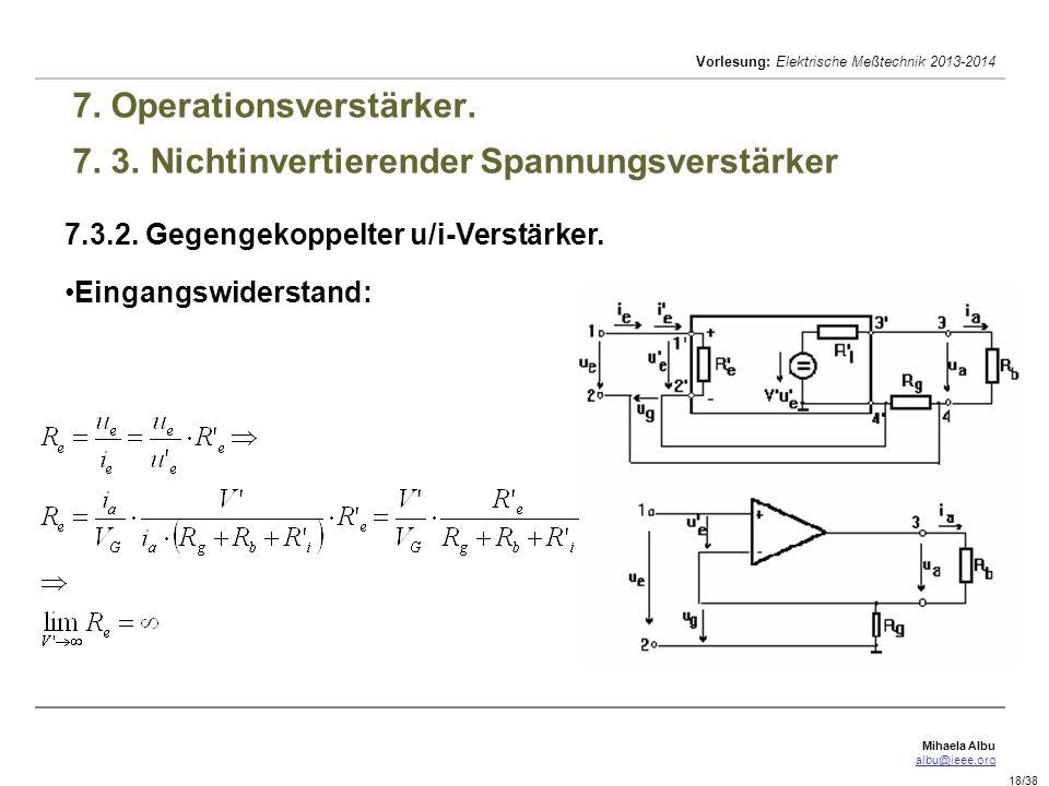 Mihaela Albu albu@ieee.org Vorlesung: Elektrische Meßtechnik 2013-2014 18/38 7. Operationsverstärker. 7. 3. Nichtinvertierender Spannungsverstärker 7.