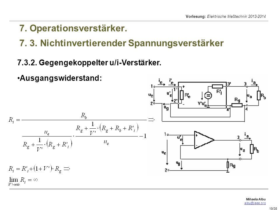 Mihaela Albu albu@ieee.org Vorlesung: Elektrische Meßtechnik 2013-2014 19/38 7. Operationsverstärker. 7. 3. Nichtinvertierender Spannungsverstärker 7.