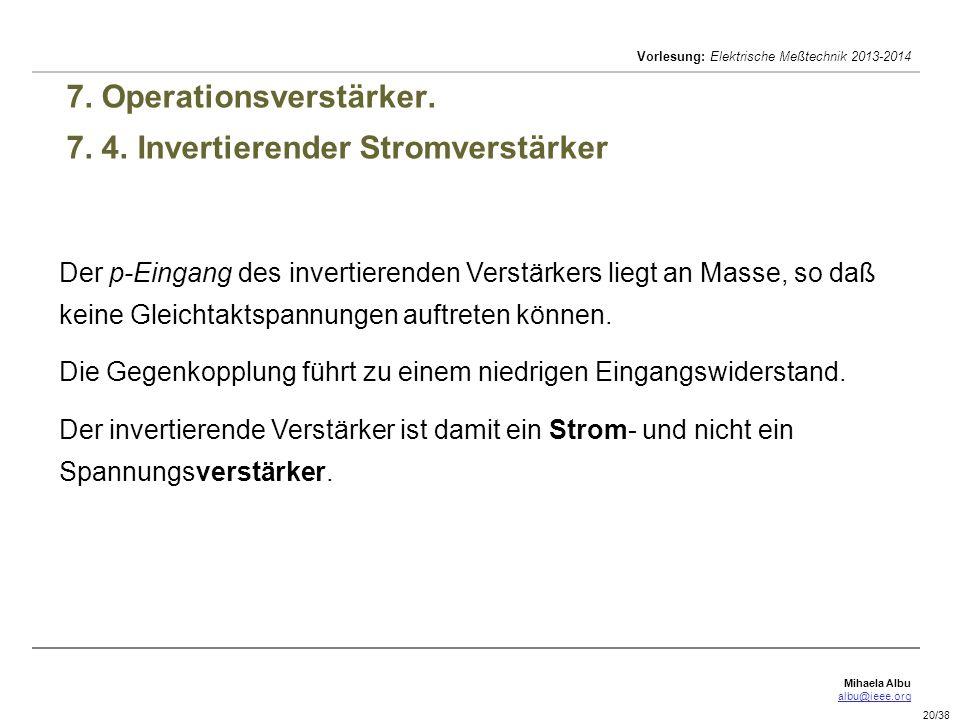 Mihaela Albu albu@ieee.org Vorlesung: Elektrische Meßtechnik 2013-2014 20/38 7. Operationsverstärker. 7. 4. Invertierender Stromverstärker Der p-Einga