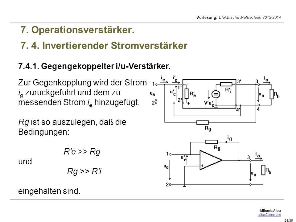 Mihaela Albu albu@ieee.org Vorlesung: Elektrische Meßtechnik 2013-2014 21/38 7. Operationsverstärker. 7. 4. Invertierender Stromverstärker 7.4.1. Gege