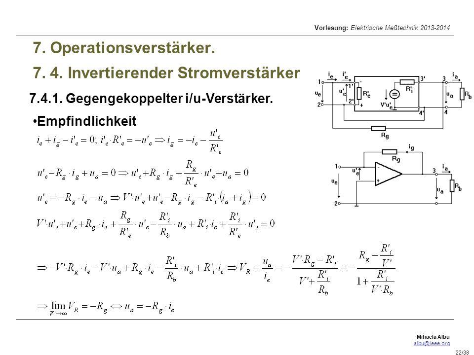 Mihaela Albu albu@ieee.org Vorlesung: Elektrische Meßtechnik 2013-2014 22/38 7. Operationsverstärker. 7. 4. Invertierender Stromverstärker 7.4.1. Gege