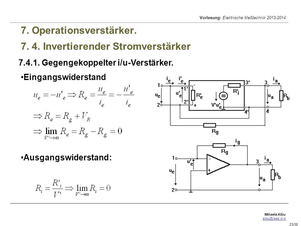 Mihaela Albu albu@ieee.org Vorlesung: Elektrische Meßtechnik 2013-2014 23/38 7. Operationsverstärker. 7. 4. Invertierender Stromverstärker 7.4.1. Gege