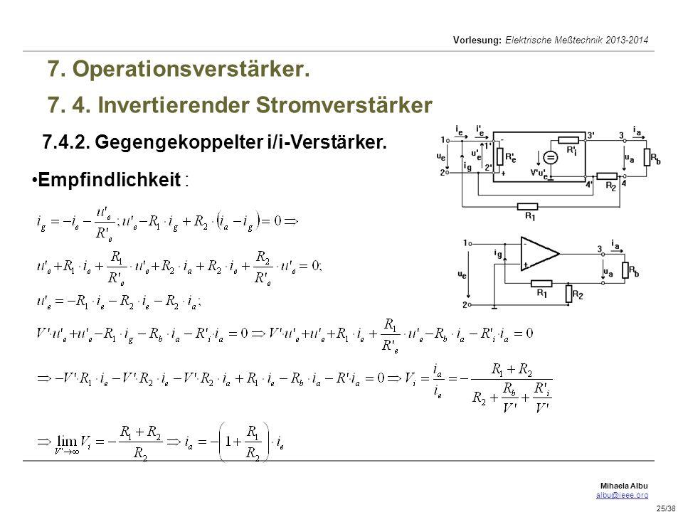 Mihaela Albu albu@ieee.org Vorlesung: Elektrische Meßtechnik 2013-2014 25/38 7. Operationsverstärker. 7. 4. Invertierender Stromverstärker 7.4.2. Gege