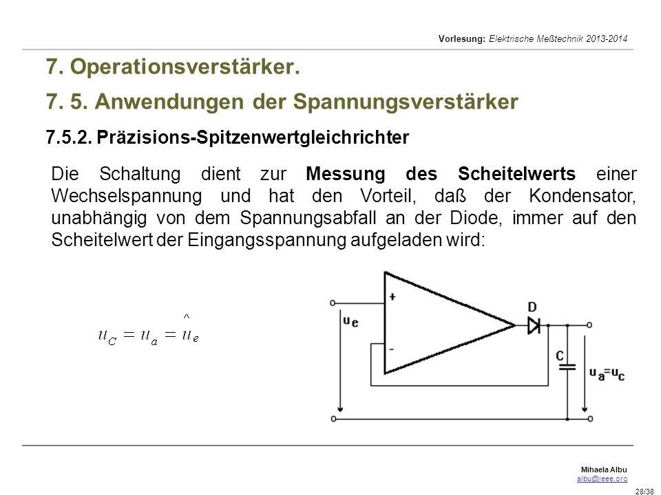 Mihaela Albu albu@ieee.org Vorlesung: Elektrische Meßtechnik 2013-2014 28/38 7. Operationsverstärker. 7. 5. Anwendungen der Spannungsverstärker 7.5.2.