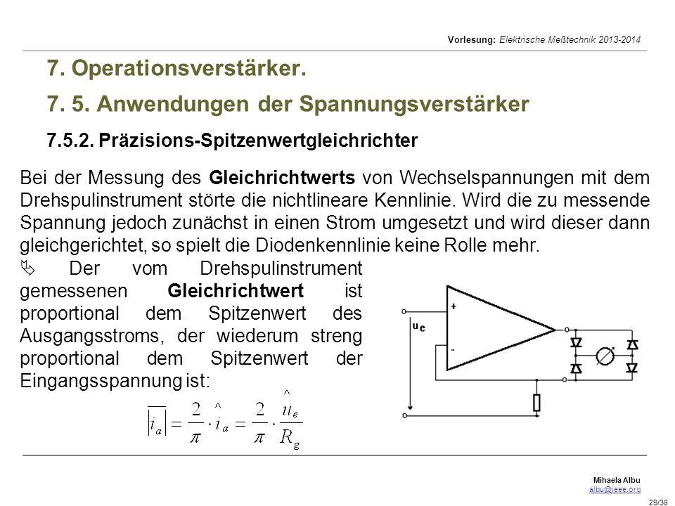 Mihaela Albu albu@ieee.org Vorlesung: Elektrische Meßtechnik 2013-2014 29/38 7. Operationsverstärker. 7. 5. Anwendungen der Spannungsverstärker 7.5.2.
