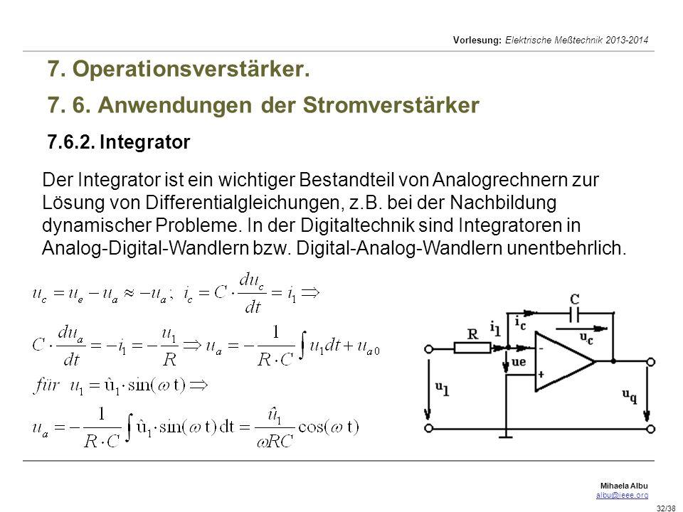Mihaela Albu albu@ieee.org Vorlesung: Elektrische Meßtechnik 2013-2014 32/38 7. Operationsverstärker. 7. 6. Anwendungen der Stromverstärker 7.6.2. Int