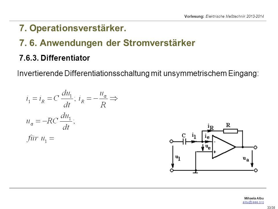 Mihaela Albu albu@ieee.org Vorlesung: Elektrische Meßtechnik 2013-2014 33/38 7. Operationsverstärker. 7. 6. Anwendungen der Stromverstärker 7.6.3. Dif