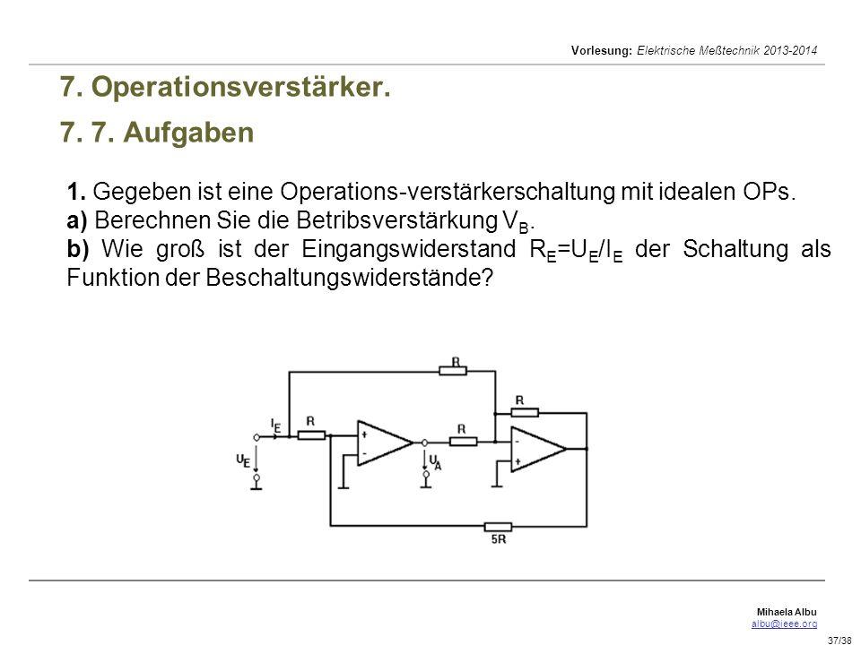 Mihaela Albu albu@ieee.org Vorlesung: Elektrische Meßtechnik 2013-2014 37/38 7. Operationsverstärker. 7. 7. Aufgaben 1. Gegeben ist eine Operations-ve