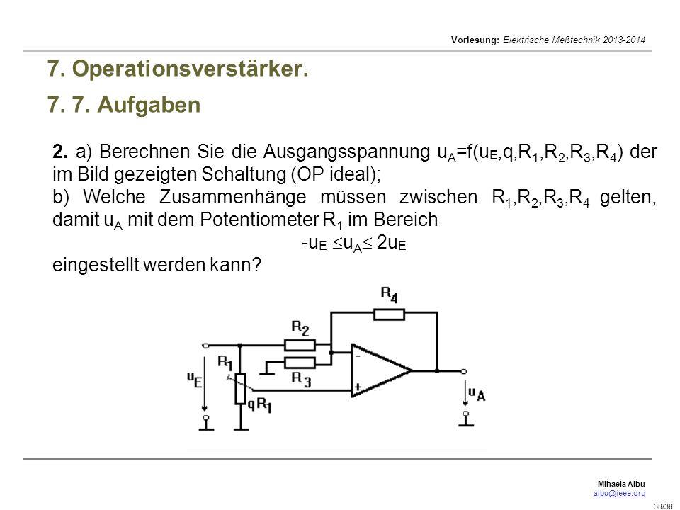 Mihaela Albu albu@ieee.org Vorlesung: Elektrische Meßtechnik 2013-2014 38/38 7. Operationsverstärker. 7. 7. Aufgaben 2. a) Berechnen Sie die Ausgangss