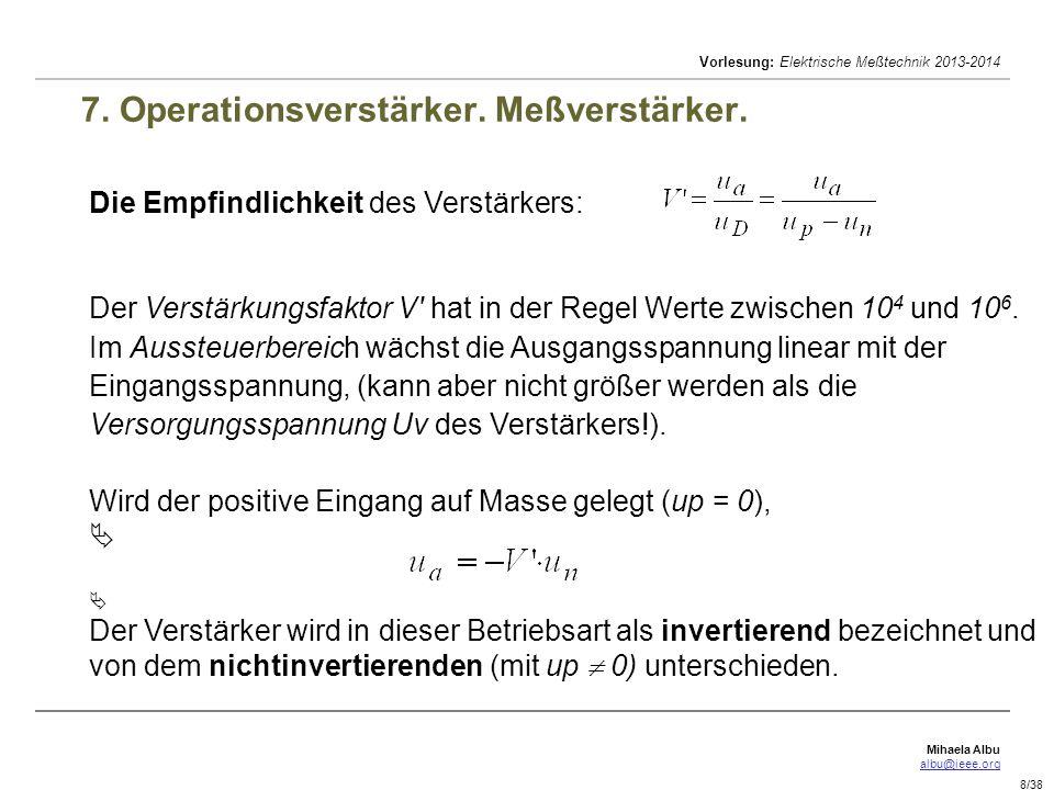 Mihaela Albu albu@ieee.org Vorlesung: Elektrische Meßtechnik 2013-2014 8/38 7. Operationsverstärker. Meßverstärker. Die Empfindlichkeit des Verstärker
