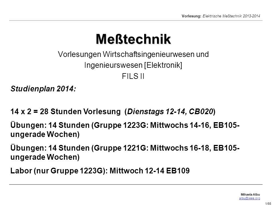 Mihaela Albu albu@ieee.org Vorlesung: Elektrische Meßtechnik 2013-2014 1/55 Meßtechnik Meßtechnik Vorlesungen Wirtschaftsingenieurwesen und Ingenieurs