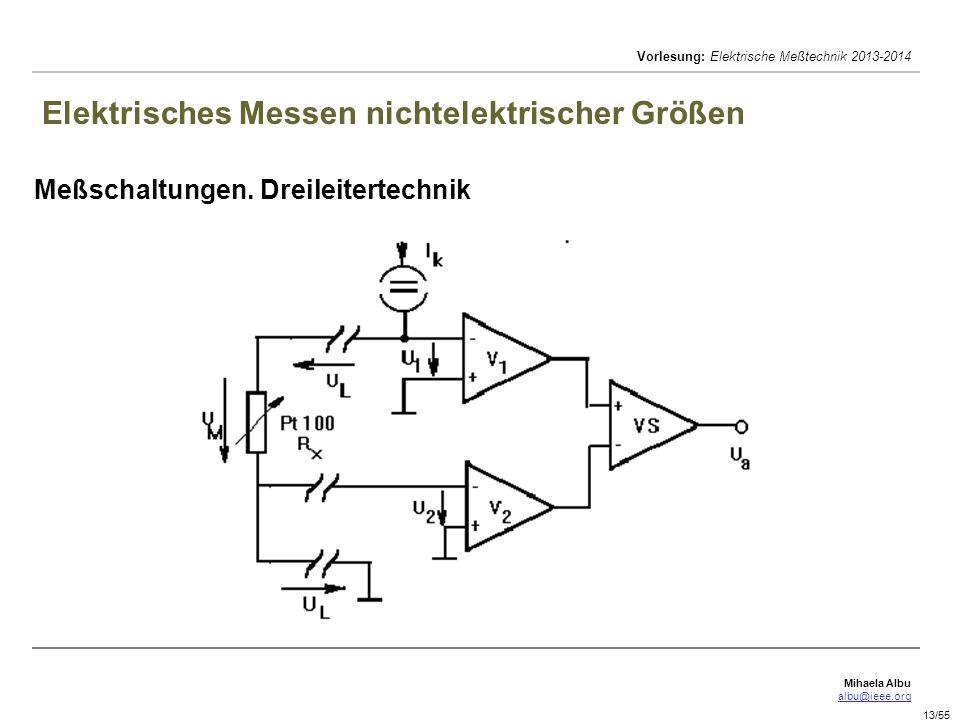 Mihaela Albu albu@ieee.org Vorlesung: Elektrische Meßtechnik 2013-2014 13/55 Elektrisches Messen nichtelektrischer Größen Meßschaltungen. Dreileiterte
