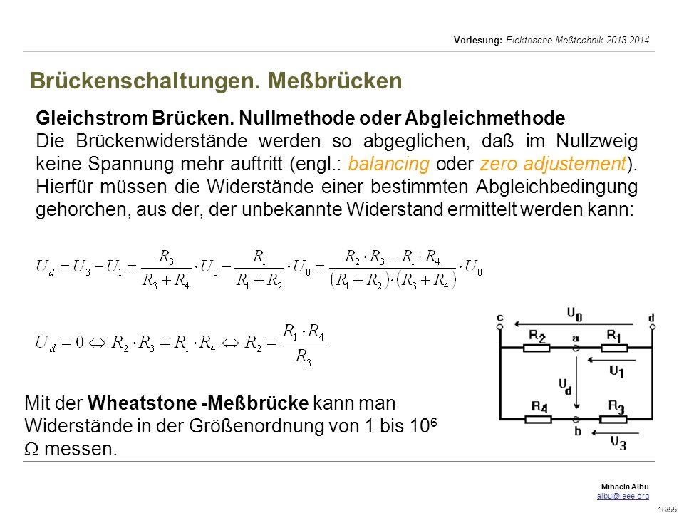 Mihaela Albu albu@ieee.org Vorlesung: Elektrische Meßtechnik 2013-2014 16/55 Brückenschaltungen. Meßbrücken Gleichstrom Brücken. Nullmethode oder Abgl