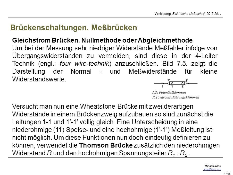 Mihaela Albu albu@ieee.org Vorlesung: Elektrische Meßtechnik 2013-2014 17/55 Brückenschaltungen. Meßbrücken Gleichstrom Brücken. Nullmethode oder Abgl