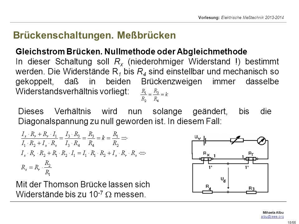 Mihaela Albu albu@ieee.org Vorlesung: Elektrische Meßtechnik 2013-2014 18/55 Brückenschaltungen. Meßbrücken Gleichstrom Brücken. Nullmethode oder Abgl