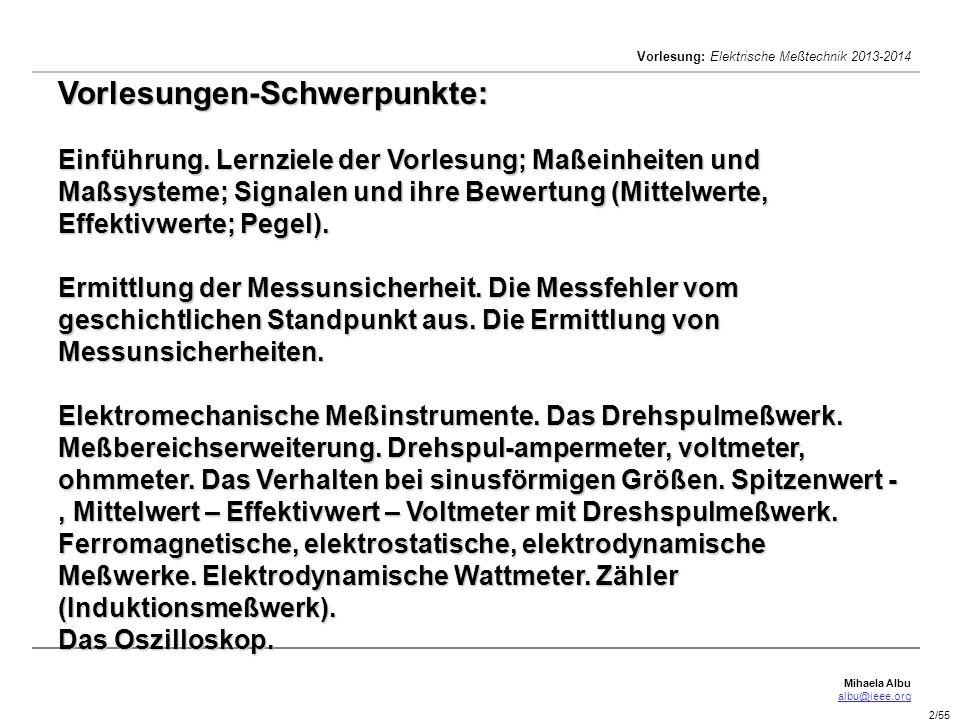 Mihaela Albu albu@ieee.org Vorlesung: Elektrische Meßtechnik 2013-2014 2/55 Vorlesungen-Schwerpunkte: Einführung. Lernziele der Vorlesung; Maßeinheite