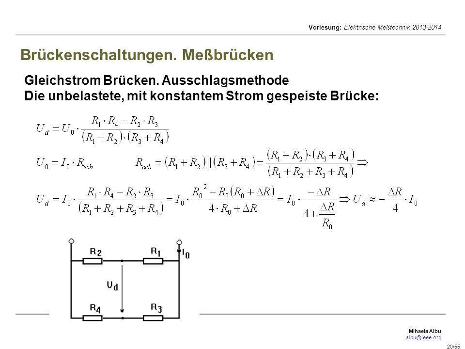 Mihaela Albu albu@ieee.org Vorlesung: Elektrische Meßtechnik 2013-2014 20/55 Brückenschaltungen. Meßbrücken Gleichstrom Brücken. Ausschlagsmethode Die