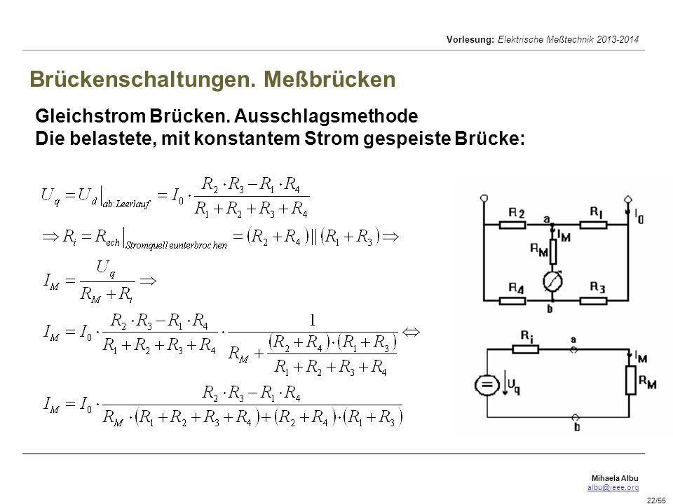Mihaela Albu albu@ieee.org Vorlesung: Elektrische Meßtechnik 2013-2014 22/55 Brückenschaltungen. Meßbrücken Gleichstrom Brücken. Ausschlagsmethode Die