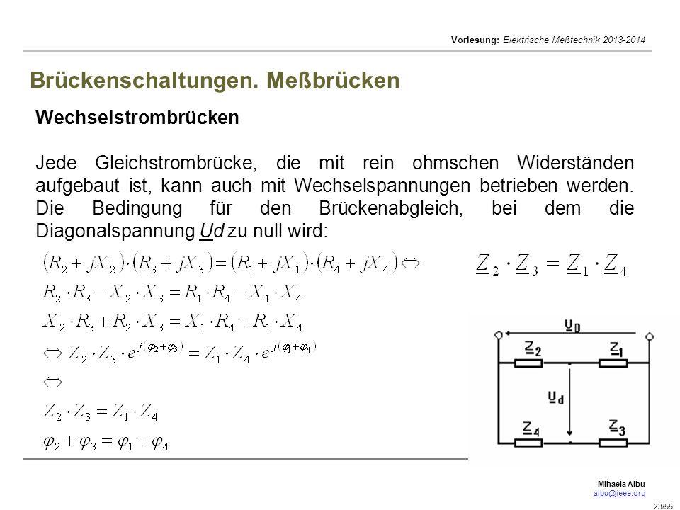 Mihaela Albu albu@ieee.org Vorlesung: Elektrische Meßtechnik 2013-2014 23/55 Brückenschaltungen. Meßbrücken Wechselstrombrücken Jede Gleichstrombrücke