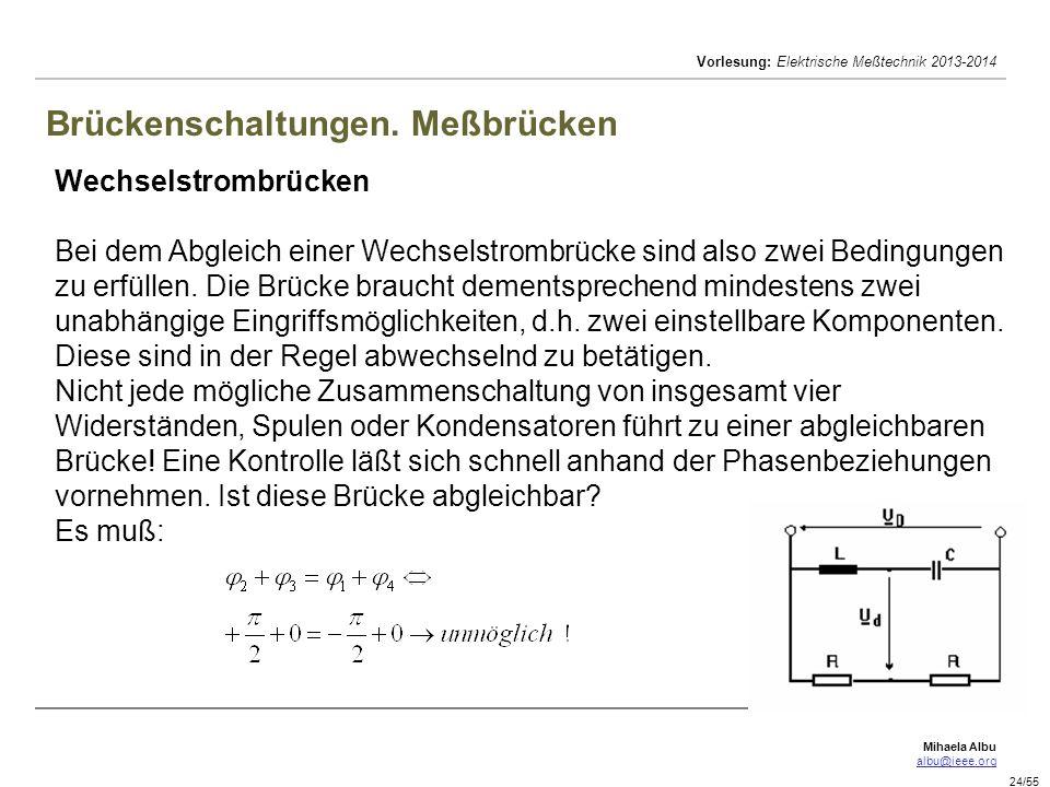 Mihaela Albu albu@ieee.org Vorlesung: Elektrische Meßtechnik 2013-2014 24/55 Brückenschaltungen. Meßbrücken Wechselstrombrücken Bei dem Abgleich einer