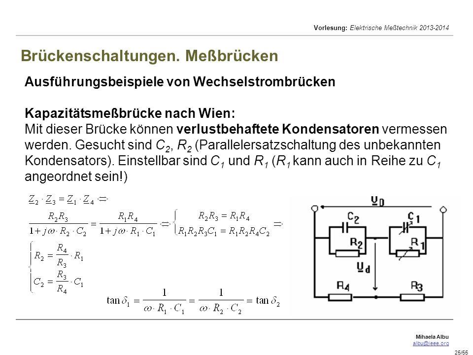 Mihaela Albu albu@ieee.org Vorlesung: Elektrische Meßtechnik 2013-2014 25/55 Brückenschaltungen. Meßbrücken Ausführungsbeispiele von Wechselstrombrück
