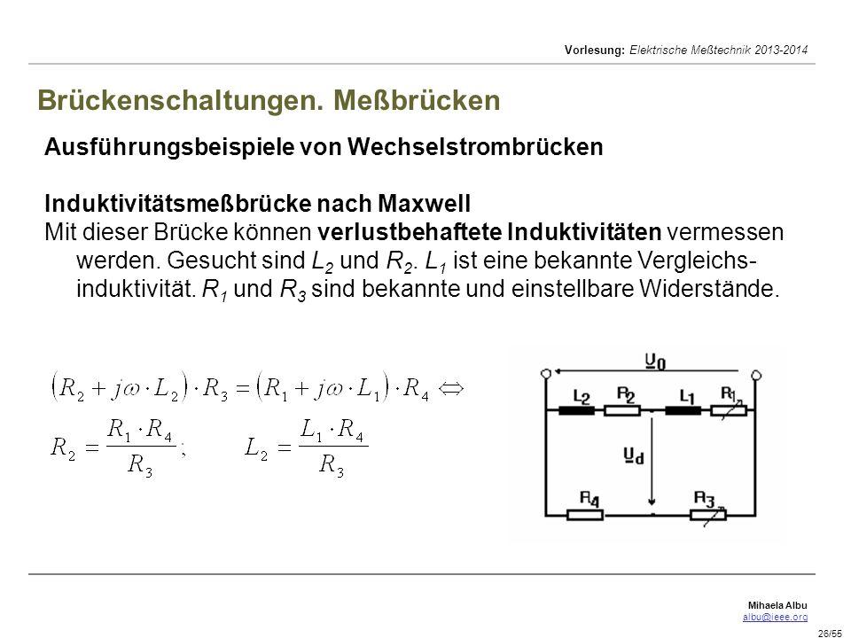Mihaela Albu albu@ieee.org Vorlesung: Elektrische Meßtechnik 2013-2014 26/55 Brückenschaltungen. Meßbrücken Ausführungsbeispiele von Wechselstrombrück
