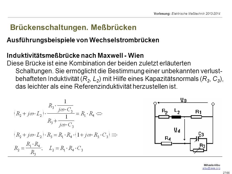 Mihaela Albu albu@ieee.org Vorlesung: Elektrische Meßtechnik 2013-2014 27/55 Brückenschaltungen. Meßbrücken Ausführungsbeispiele von Wechselstrombrück
