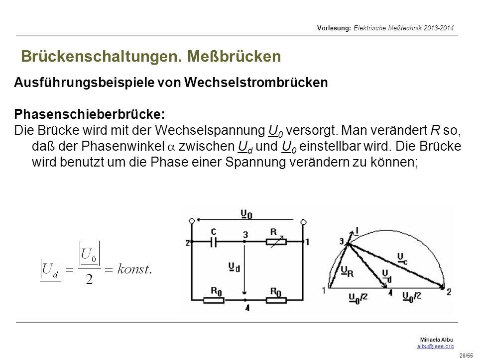 Mihaela Albu albu@ieee.org Vorlesung: Elektrische Meßtechnik 2013-2014 28/55 Brückenschaltungen. Meßbrücken Ausführungsbeispiele von Wechselstrombrück