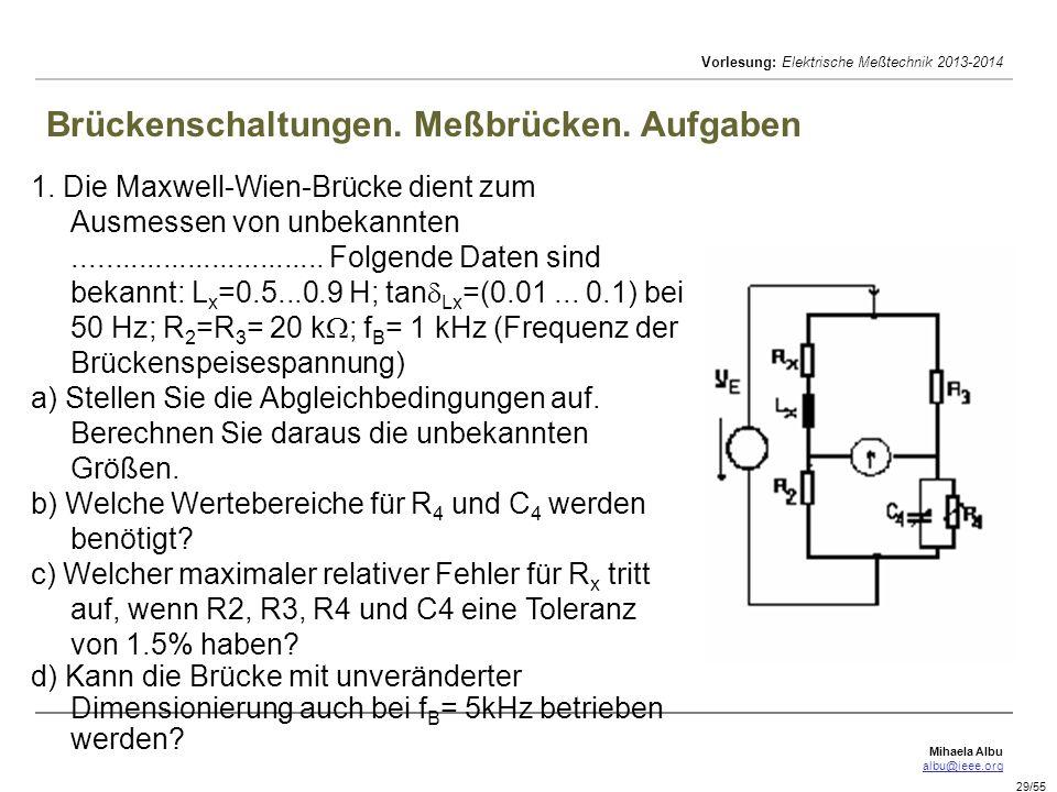 Mihaela Albu albu@ieee.org Vorlesung: Elektrische Meßtechnik 2013-2014 29/55 Brückenschaltungen. Meßbrücken. Aufgaben 1. Die Maxwell-Wien-Brücke dient