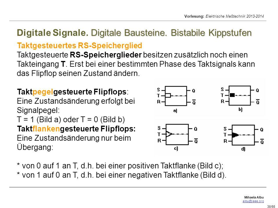 Mihaela Albu albu@ieee.org Vorlesung: Elektrische Meßtechnik 2013-2014 38/55 Digitale Bausteine. Bistabile Kippstufen Digitale Signale. Digitale Baust