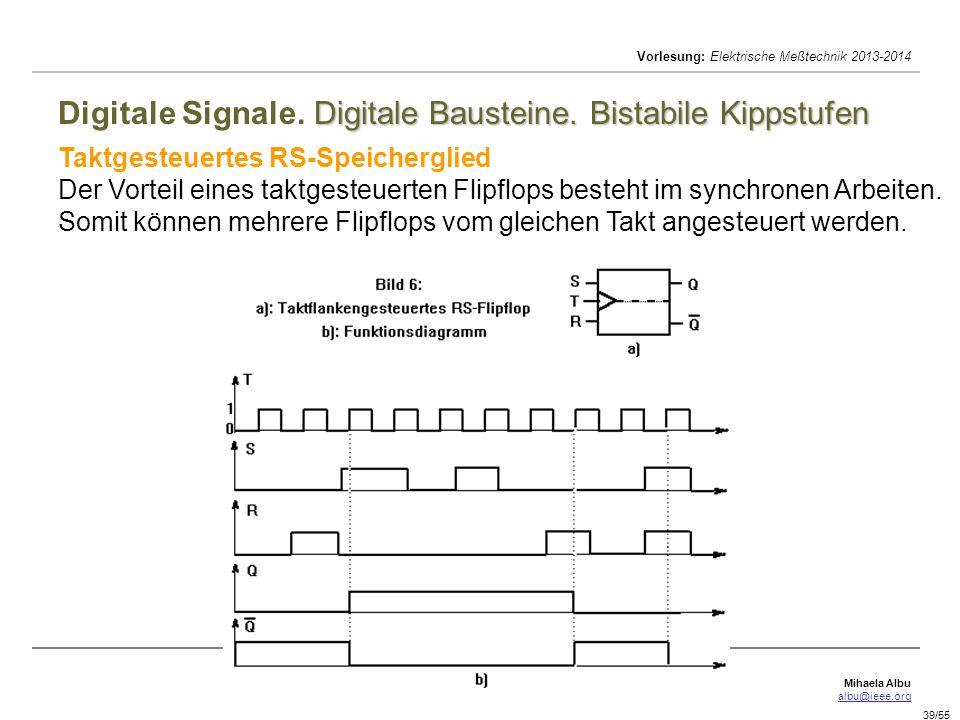 Mihaela Albu albu@ieee.org Vorlesung: Elektrische Meßtechnik 2013-2014 39/55 Digitale Bausteine. Bistabile Kippstufen Digitale Signale. Digitale Baust