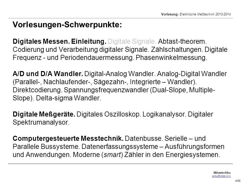 Mihaela Albu albu@ieee.org Vorlesung: Elektrische Meßtechnik 2013-2014 4/55 Vorlesungen-Schwerpunkte: Digitales Messen. Einleitung. Digitale Signale.