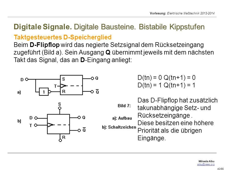 Mihaela Albu albu@ieee.org Vorlesung: Elektrische Meßtechnik 2013-2014 40/55 Digitale Bausteine. Bistabile Kippstufen Digitale Signale. Digitale Baust