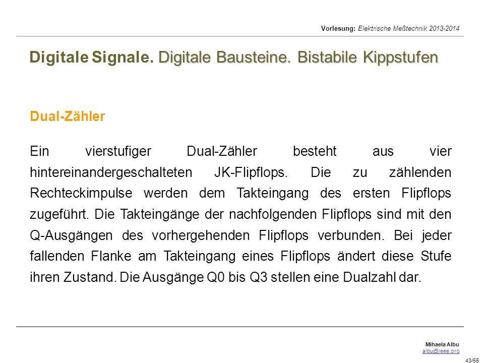 Mihaela Albu albu@ieee.org Vorlesung: Elektrische Meßtechnik 2013-2014 43/55 Digitale Bausteine. Bistabile Kippstufen Digitale Signale. Digitale Baust