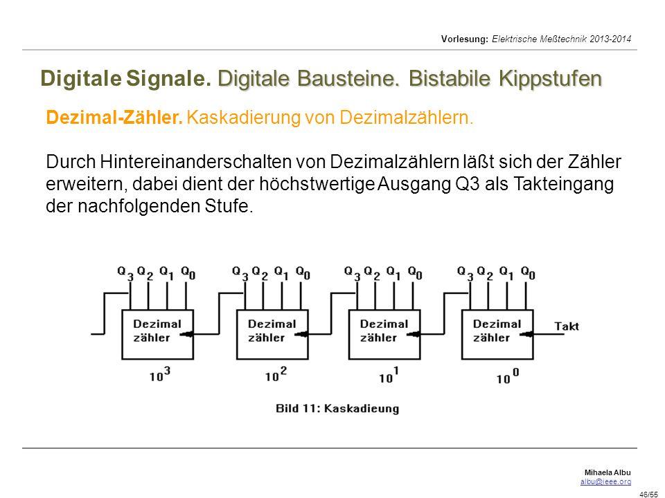 Mihaela Albu albu@ieee.org Vorlesung: Elektrische Meßtechnik 2013-2014 46/55 Digitale Bausteine. Bistabile Kippstufen Digitale Signale. Digitale Baust